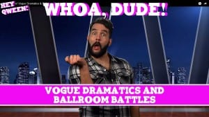 Whoa, Dude! Vogue Dramatics & Ballroom Battles Episode 114 Photo