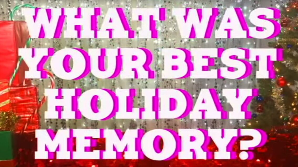 Hey Qween Holiday: What's Your Best Holiday Memory?