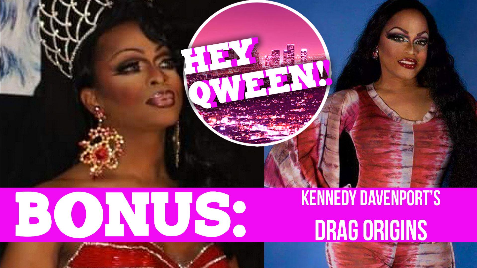 Hey Qween! BONUS: Kennedy Davenport's Drag Origins