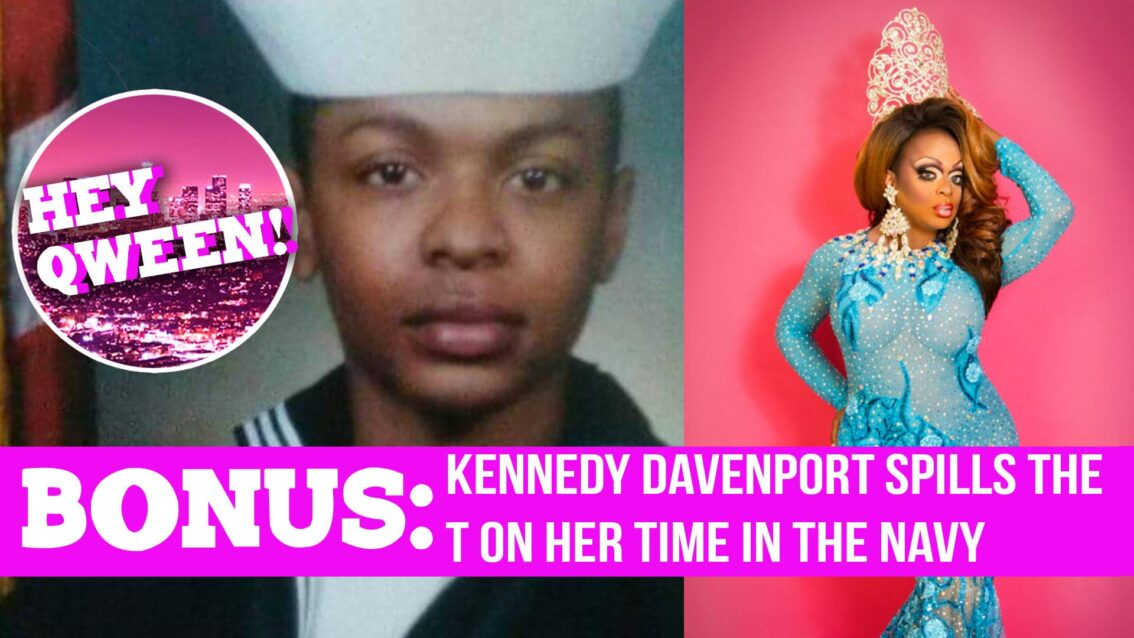 Hey Qween! BONUS: Kennedy Davenport Spills The T on Her Time In The Navy