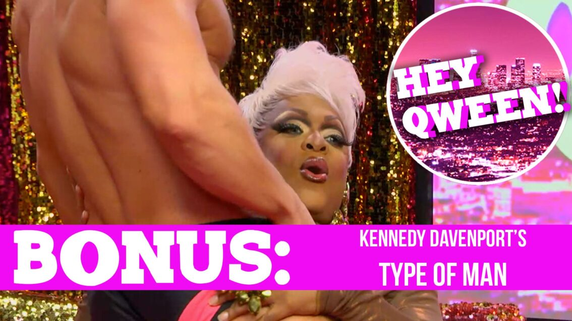 Hey Qween! BONUS: Kennedy Davenport's Type Of Man