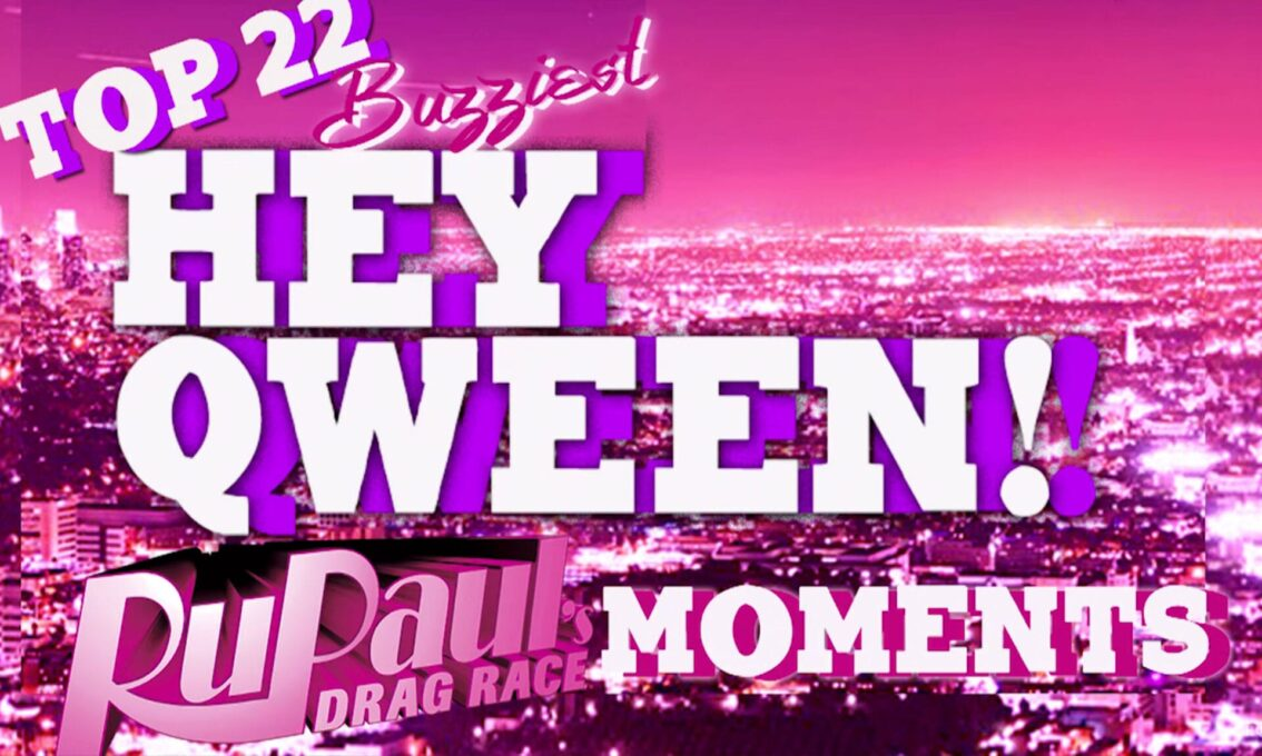 Top 22 Buzziest RuPaul's Drag Race Moments on Hey Qween! Part 3 : Moments #10-6