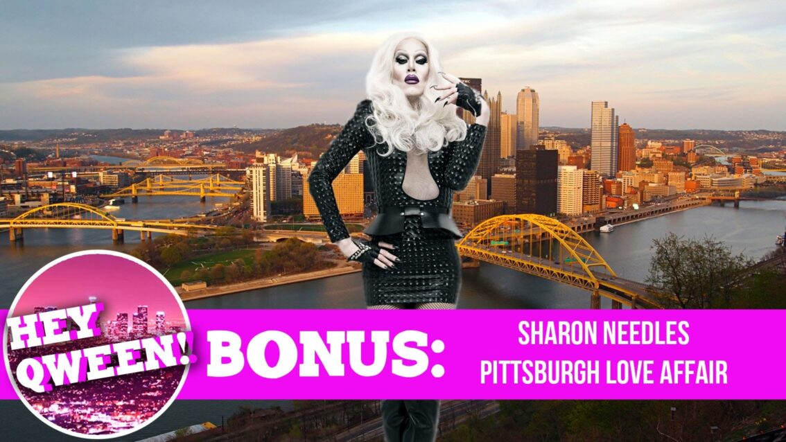 Hey Qween! BONUS Sharon Needles' Pittsburgh Love Affair