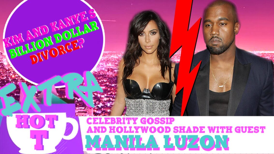Extra Hot T with Manila Luzon: Kim & Kanye's Billion Dollar Divorce?