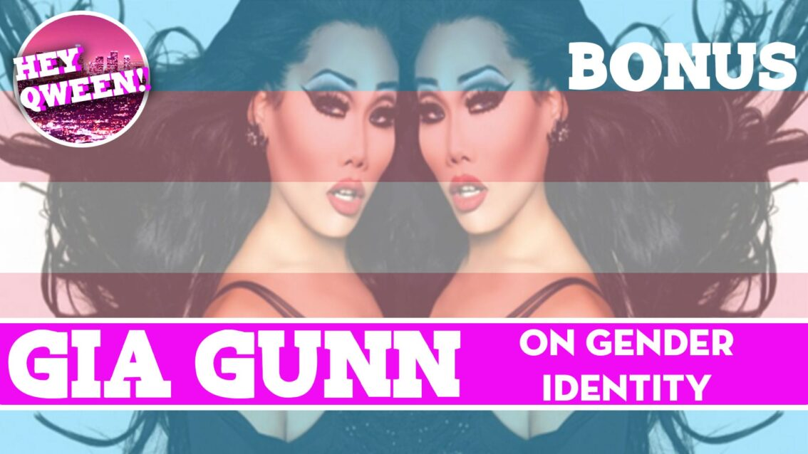 Hey Qween BONUS: Gia Gunn on Gender Identity