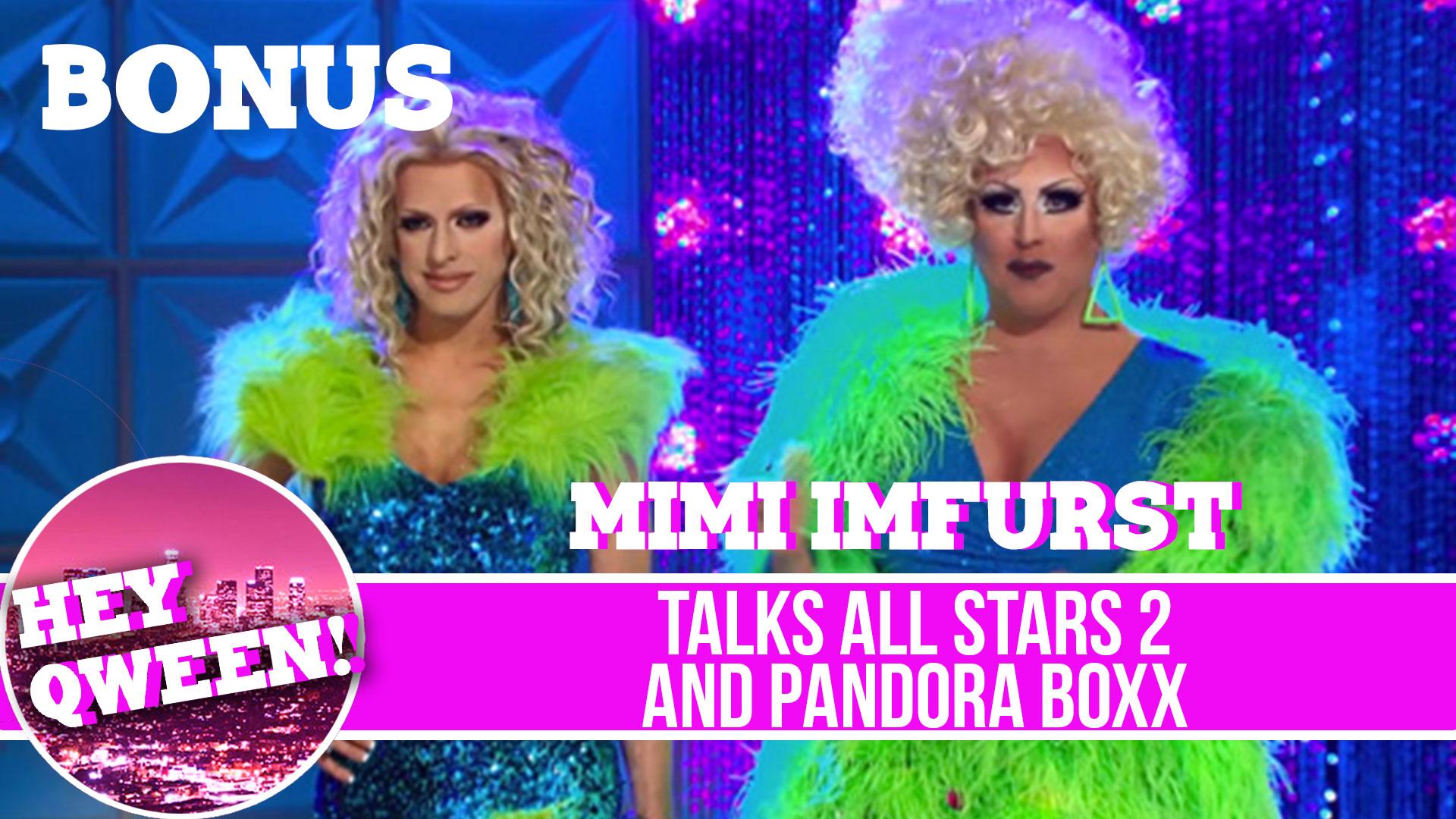 Hey Qween BONUS! Mimi Imfurst talks All Stars 2 and Pandora Boxx