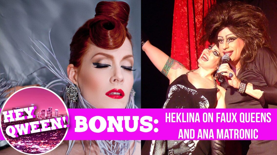 Hey Qween! BONUS: Heklina On Faux Qweens & Ana Matronic