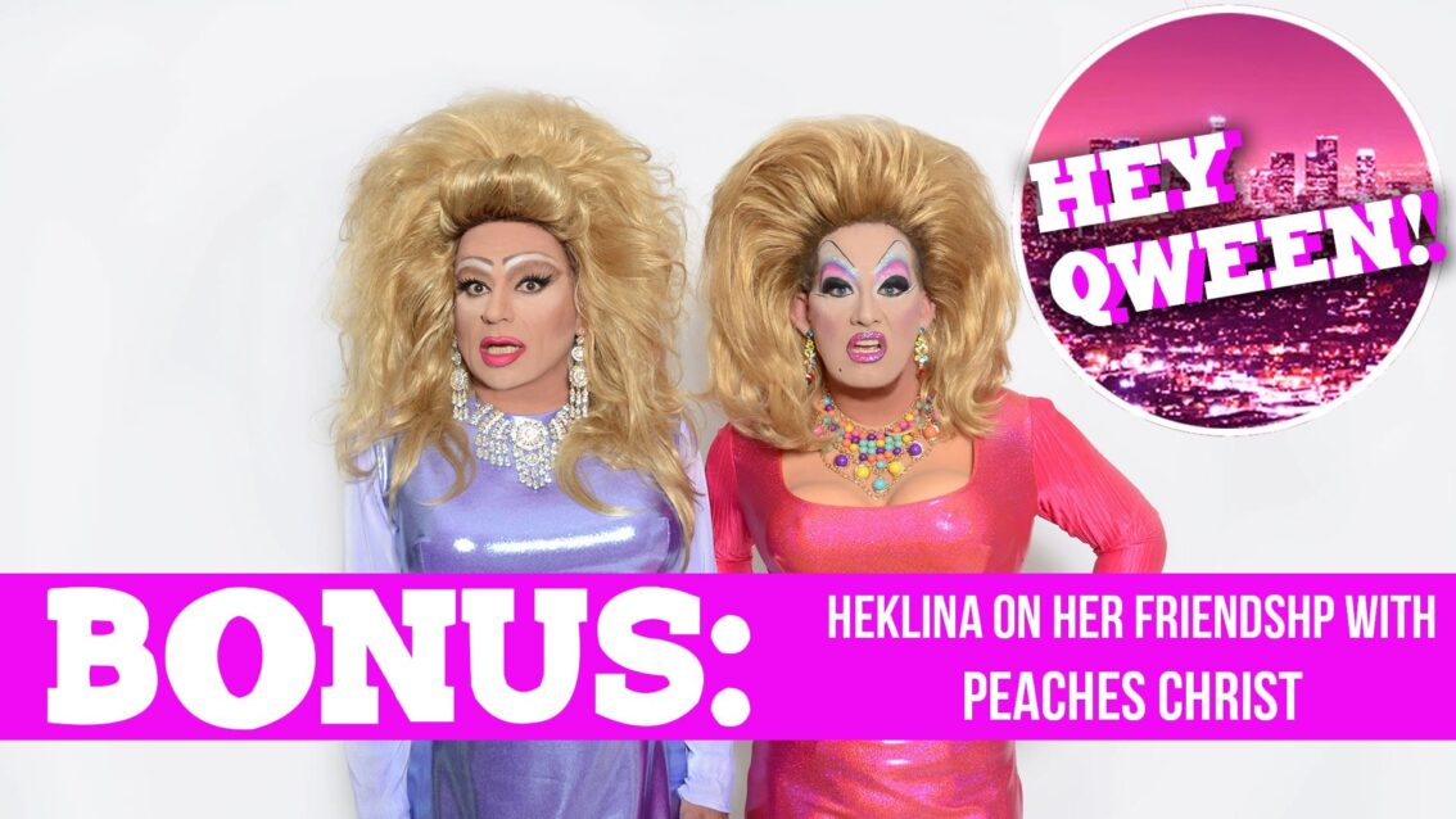 Hey Qween! BONUS: Heklina On Her Friendship With Peaches Christ