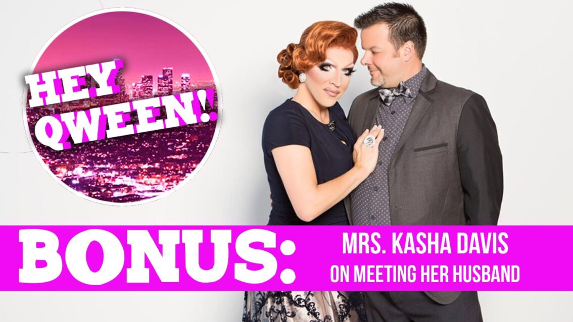 Hey Qween! BONUS: Mrs Kasha Davis On Meeting Her Husband
