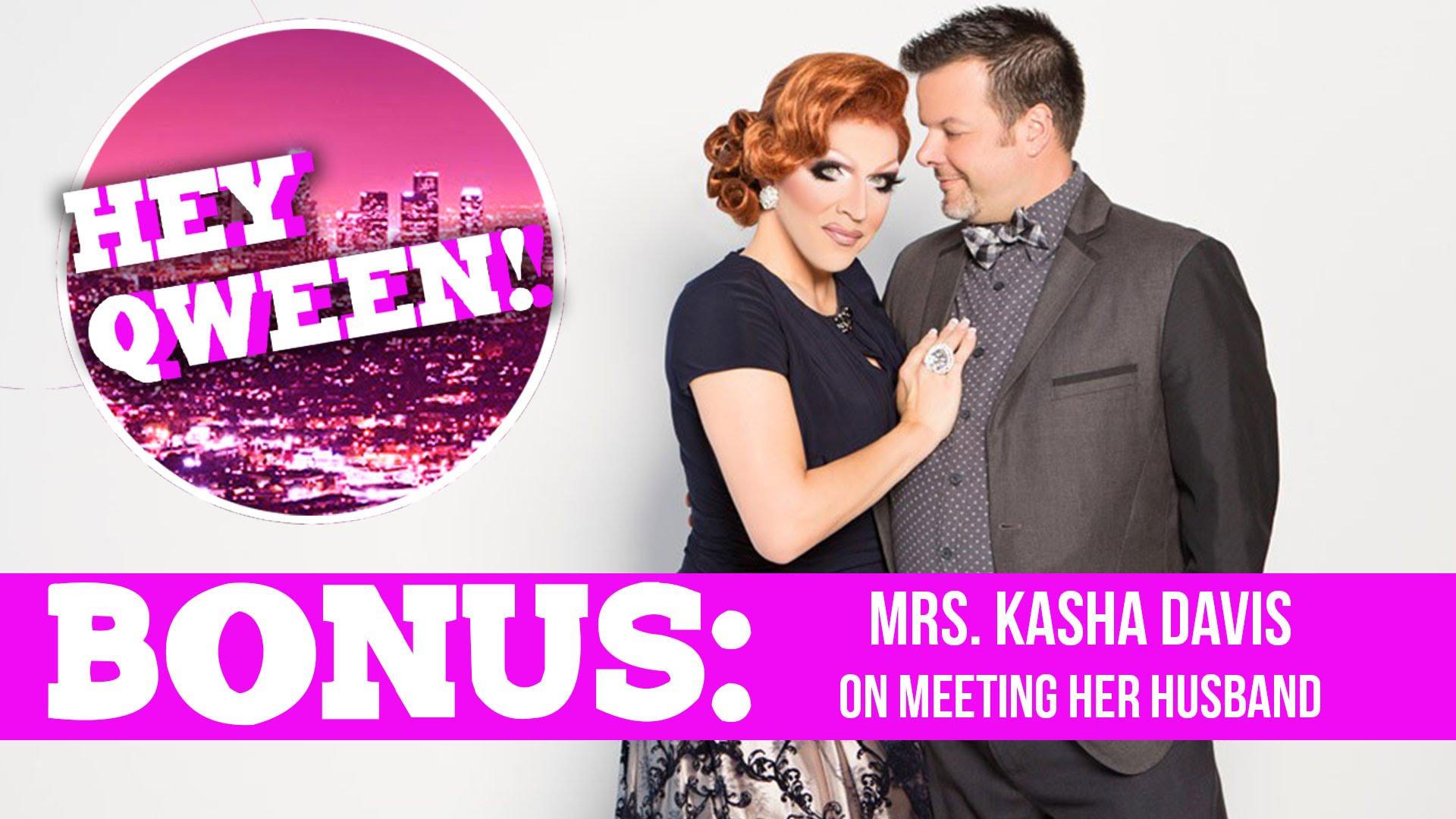 Hey Qween! BONUS: Mrs Kasha Davis On Meeting Her Husband