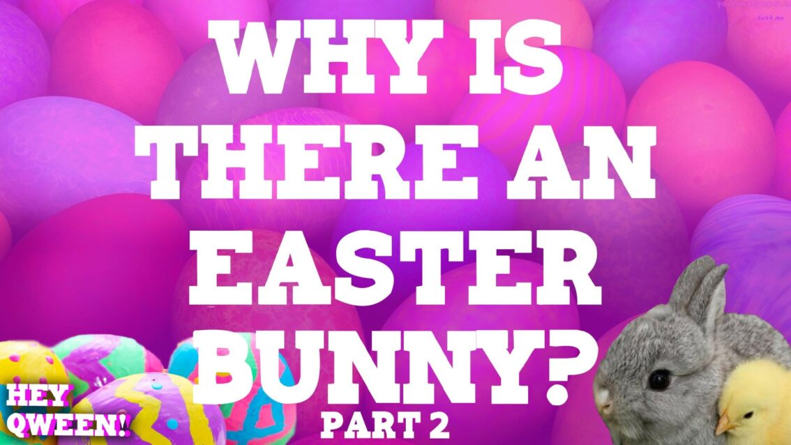 Hey Qween Holiday: Why Is There an Easter Bunny? Part 2