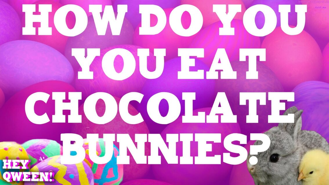 Hey Qween Holiday: How Do You Eat Chocolate Bunnies? Part 1