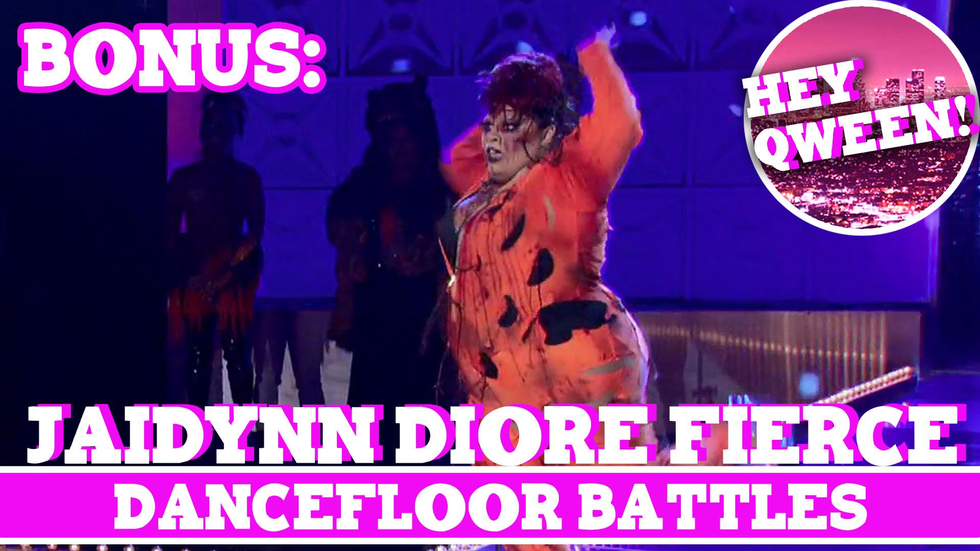 Hey Qween! BONUS: Jaidynn Diore Fierce's Dancefloor Battles!