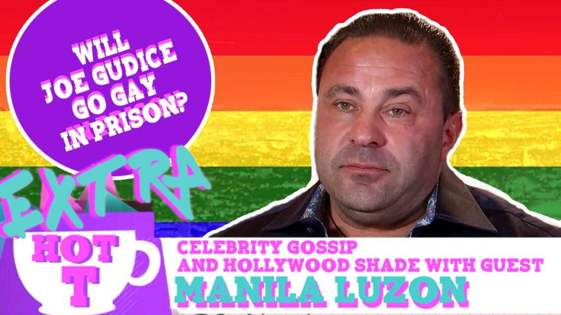 Extra Hot T with Manila Luzon: Will Joe Gudice Go Gay In Prison?