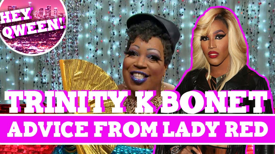 Hey Qween! BONUS: Trinity K Bonet's Advice From Lady Red