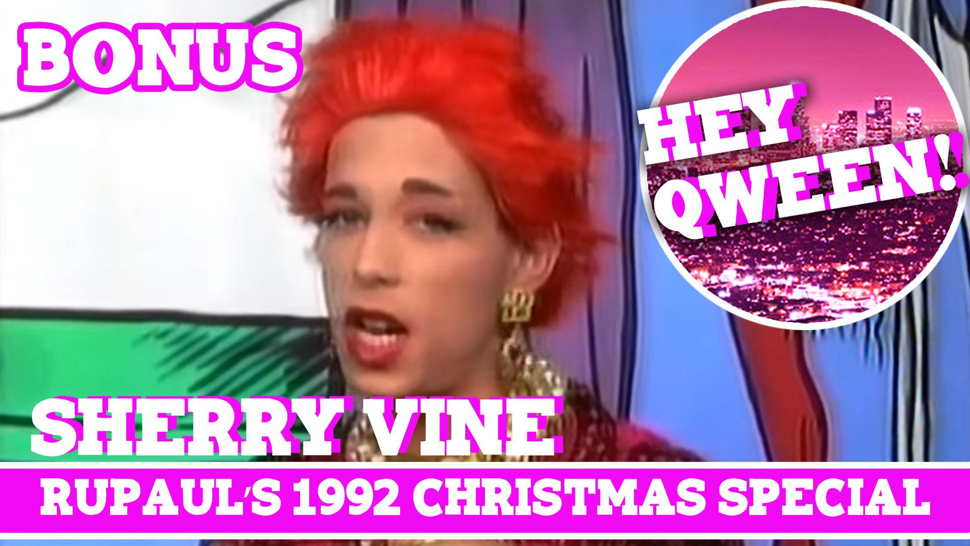 Hey Qween! BONUS: Sherry Vine In RuPaul's 1992 Christmas Special