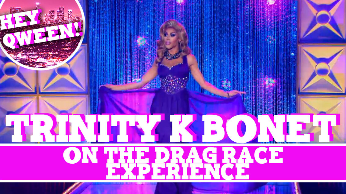 Hey Qween! BONUS: Trinity K Bonet On The Drag Race Experience