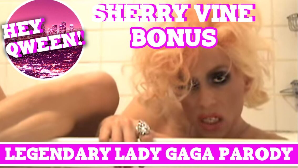 """Hey Qween! BONUS: Sherry Vine On Her Legendary Lady Gaga Parody """