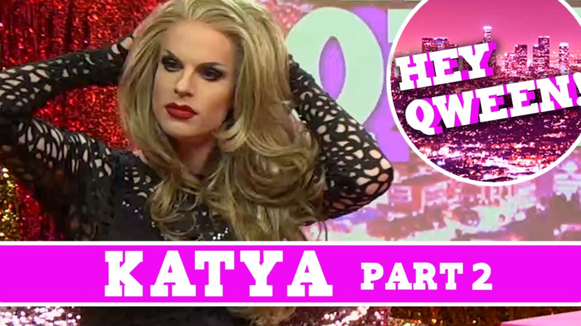 Katya on Hey Qween: SUPERSIZED and Uncut Pt 2