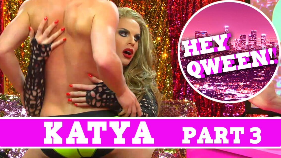 Katya on Hey Qween: SUPERSIZED and Uncut Pt 3