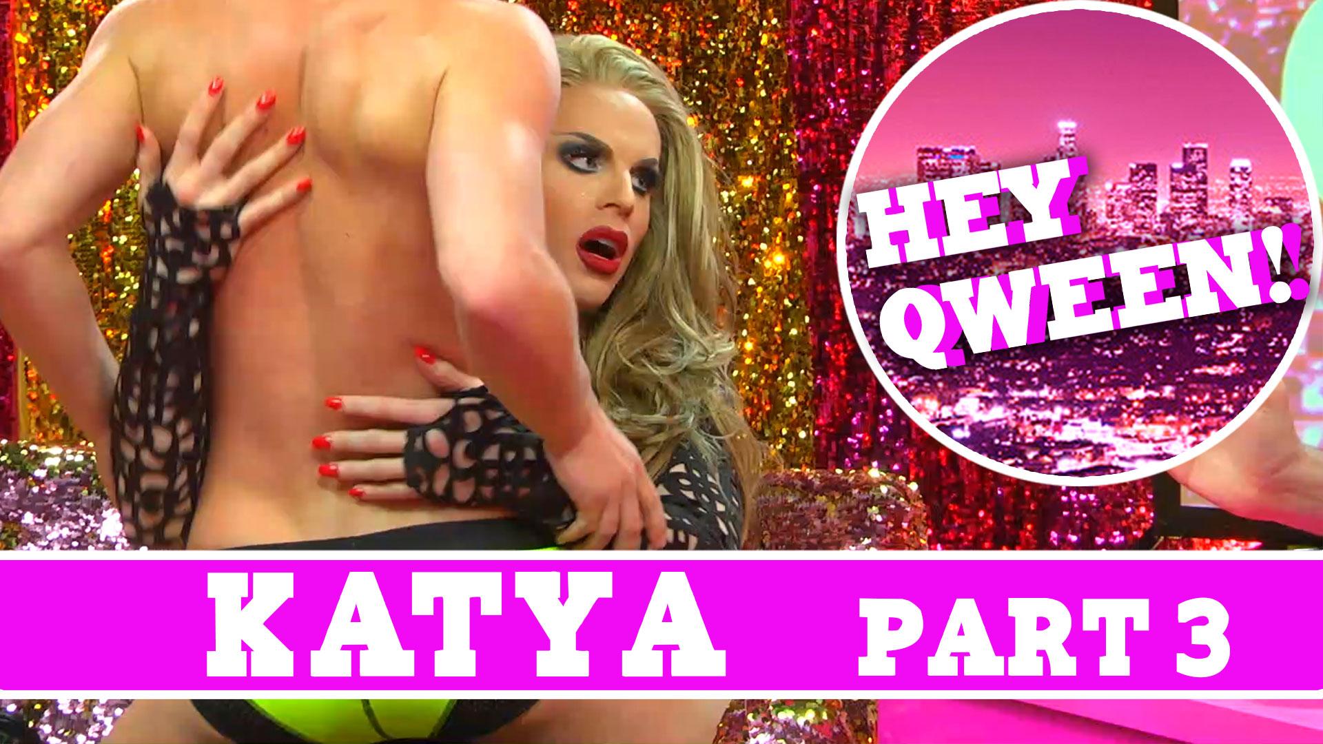 Katya on Hey Qween: SUPERSIZED and Uncut Pt 3