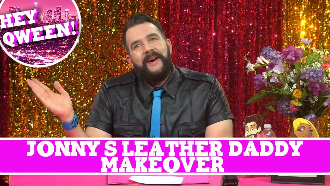 Hey Qween! BONUS: Jonny's Leather Daddy Makeover