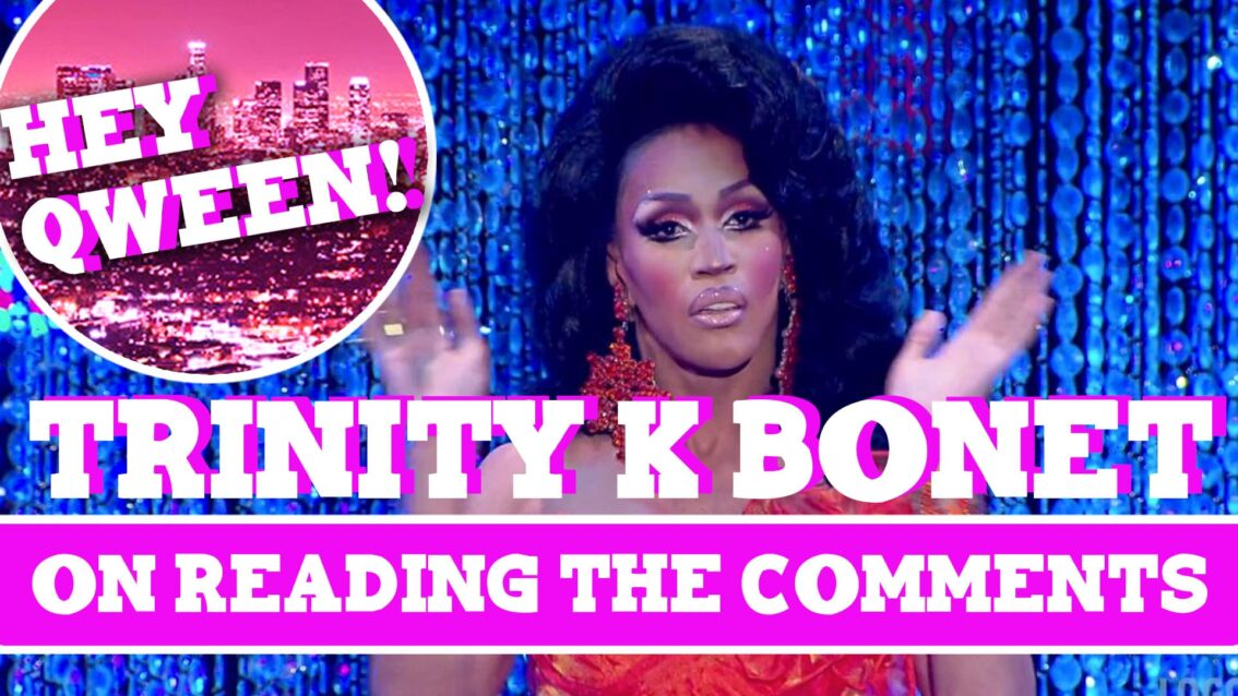 Hey Qween! BONUS: Trinity K Bonet On Reading THE COMMENTS