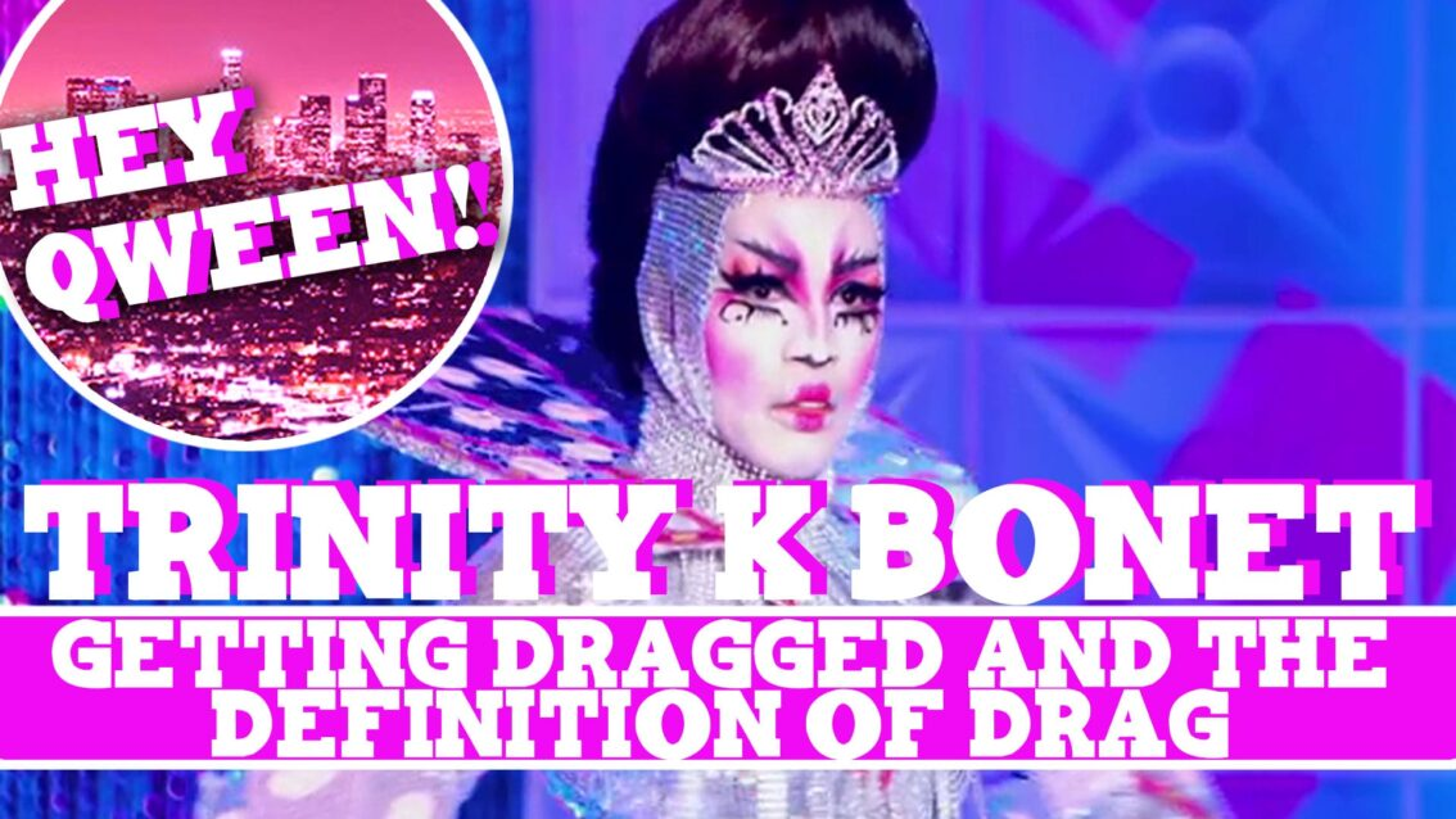 Hey Qween! BONUS: Trinity K Bonet On Getting Dragged & The Definition Of Drag