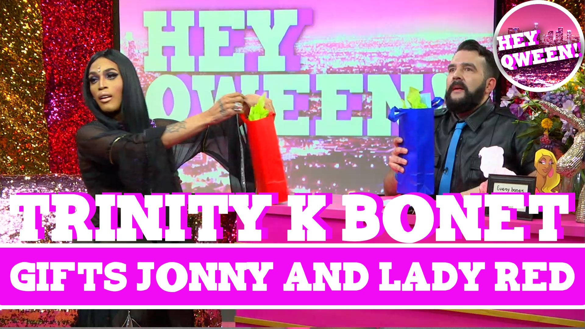 Hey Qween! BONUS: Trinity Gifts Jonny & Lady Red