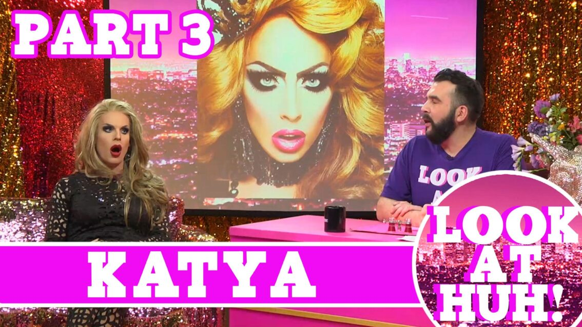 Katya on Hey Qween: Look at Huh SUPERSIZED Pt 3
