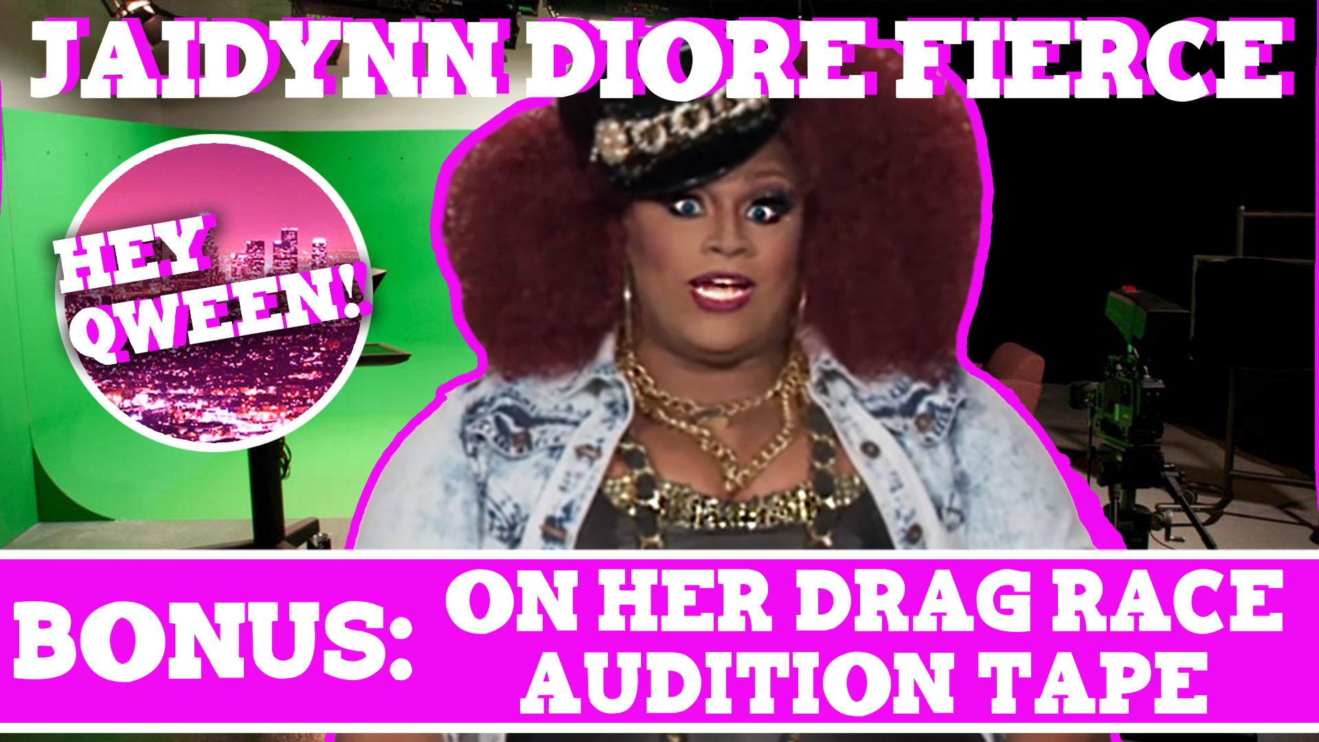 Hey Qween! BONUS: Jaidynn Diore Fierce On Her Drag Race Audition Tape