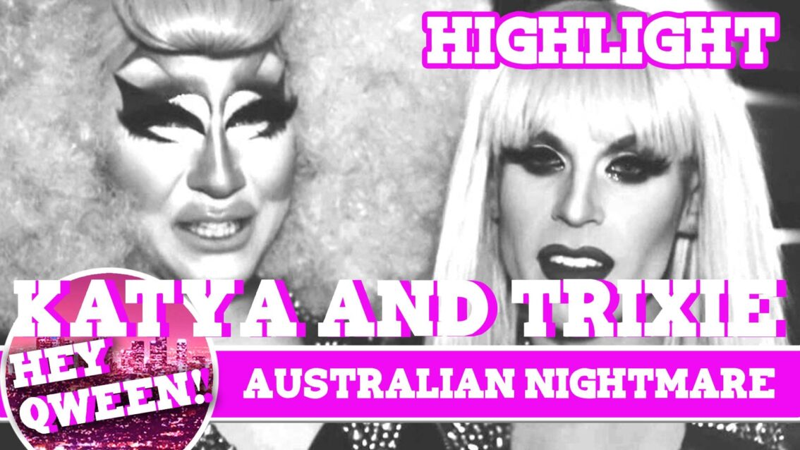 Hey Qween! HIGHLIGHT: Katya & Trixie Mattell's Australian Nightmare