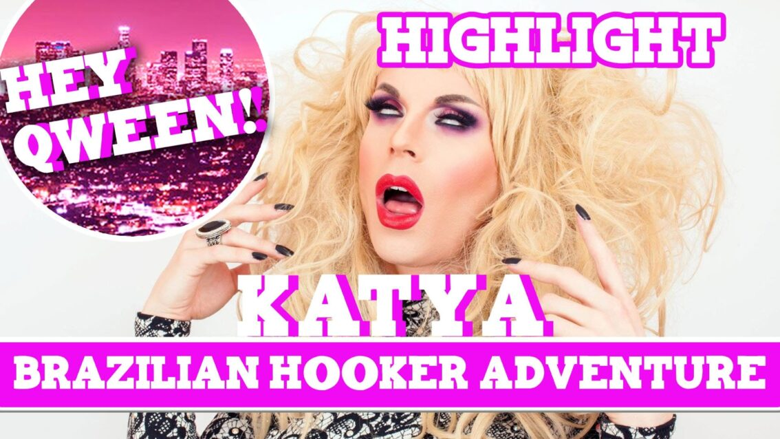 Hey Qween! HIGHLIGHT: Katya's Brazilian Hooker Adventure
