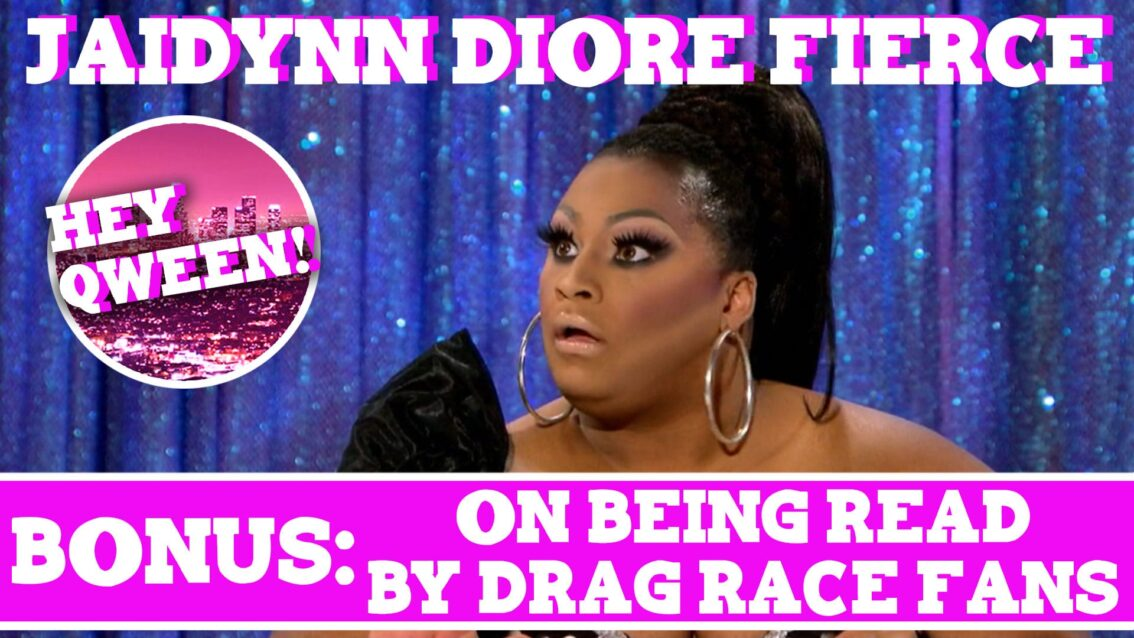 Hey Qween! BONUS: Jaidynn Diore Fierce On Being Read By Drag Race Fans