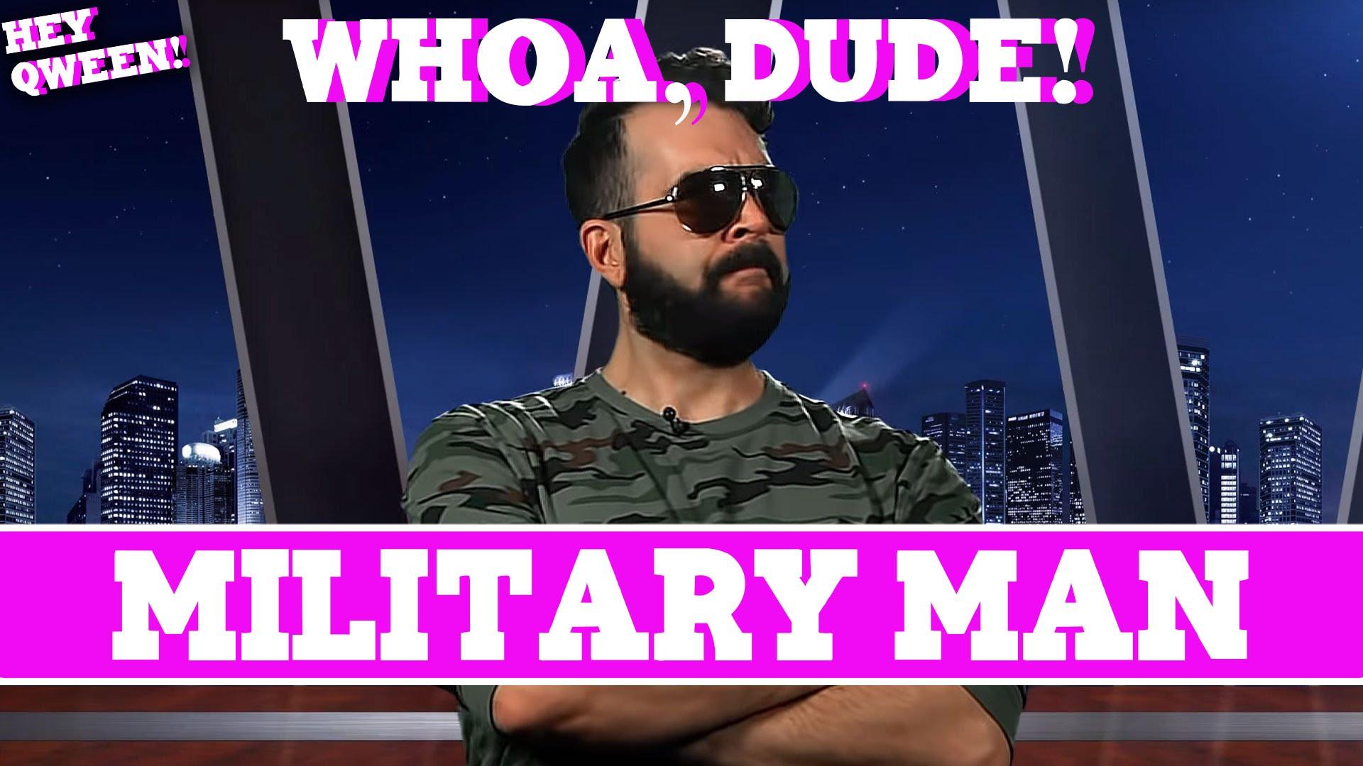 Whoa, Dude!  Military Men Episode 107
