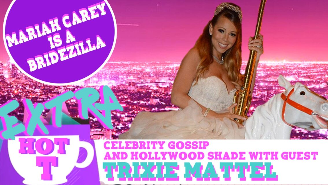 Extra Hot T with Trixie Mattel: Mariah Carey Is A Bridezilla!