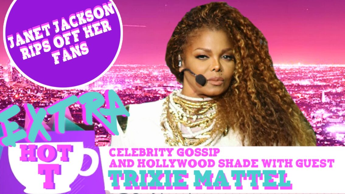 Extra Hot T with Trixie Mattel: Janet Jackson Rips Off Her Fans?