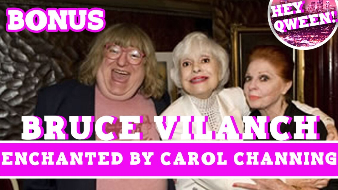 Hey Qween! BONUS: Bruce Vilanch Enchanted By Carol Channing