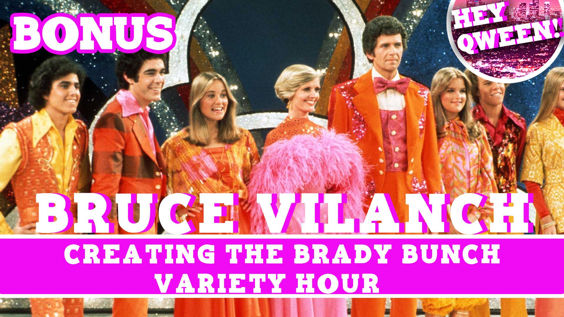 Hey Qween! BONUS: Bruce Vilanch On Creating The Brady Bunch Variety Hour