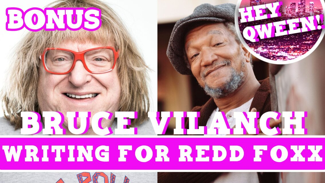 Hey Qween! BONUS: Bruce Vilanch On Writing For Redd Foxx