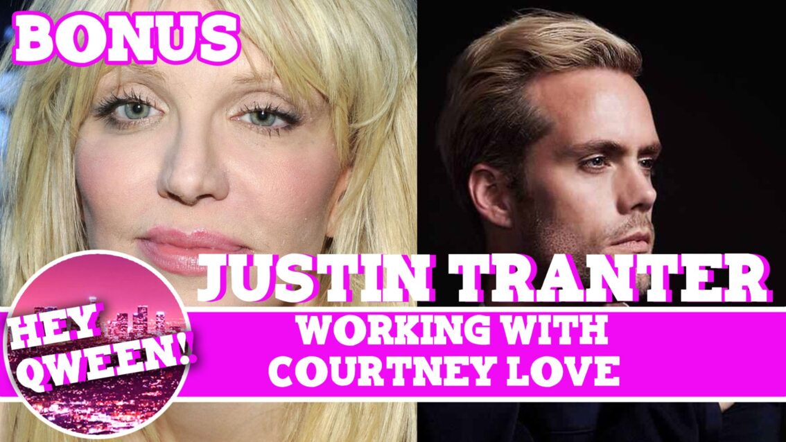 Hey Qween! BONUS: Justin Tranter Writing With Courtney Love