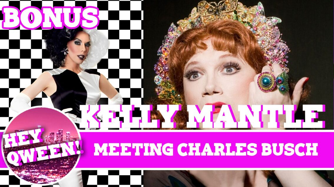 Hey Qween! BONUS: Kelly Mantle On Meeting Charles Busch