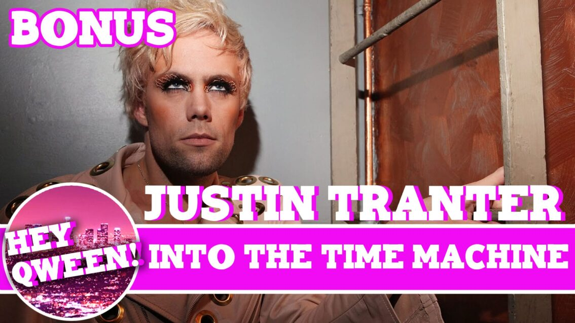 Hey Qween! BONUS: Justin Tranter Hops In The Time Machine