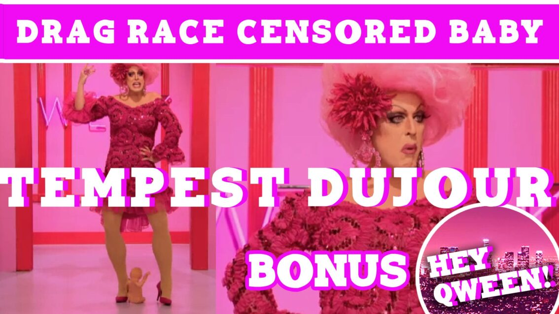 Hey Qween! BONUS: How Drag Race Censored Tempest Dujour's Baby!