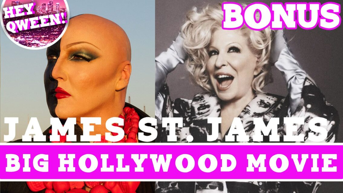 Hey Qween! BONUS: James St James' Big Hollywood Movie With Bette Midler