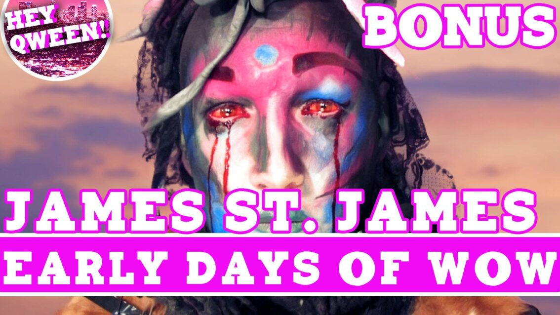 Hey Qween! BONUS: James St James On The Early Days Of WOW
