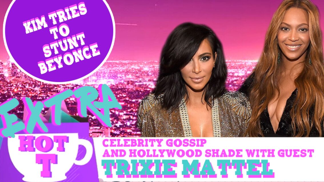 Extra Hot T with Trixie Mattel: Kim Kardashian Tries To Stunt Beyonce