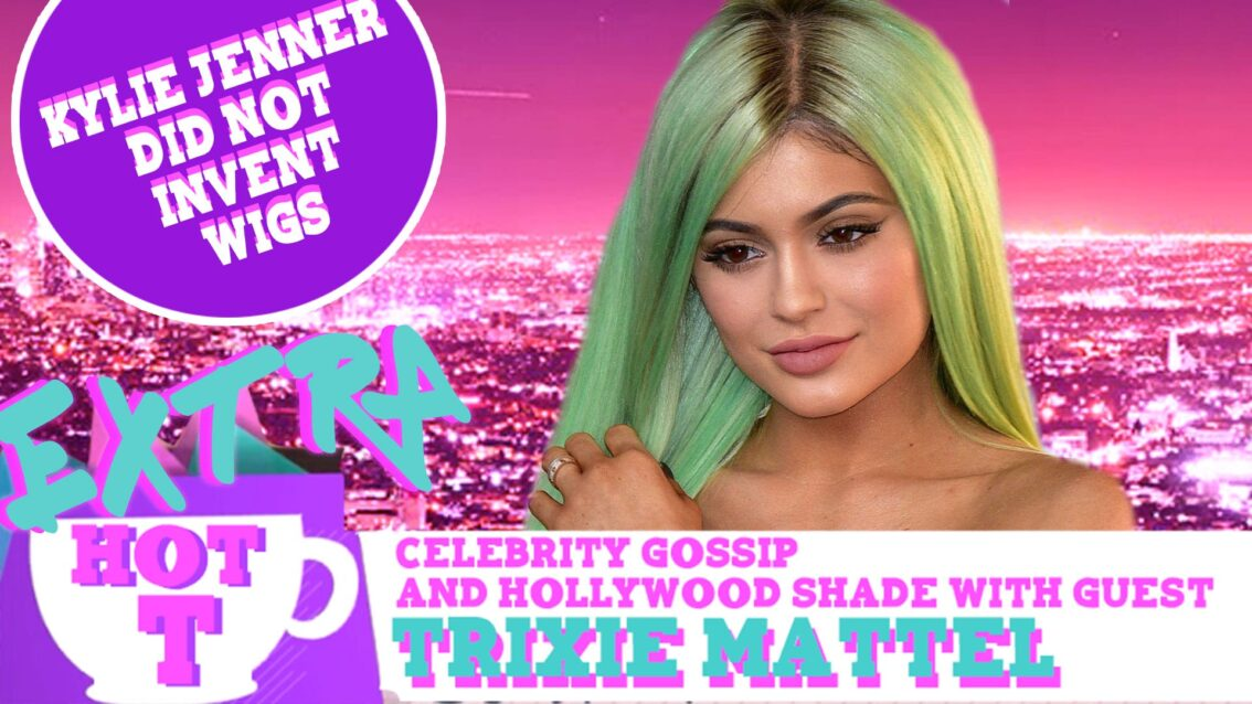 Hot T Highlight with Trixie Mattel: Kylie Jenner DID NOT Invent Wigs