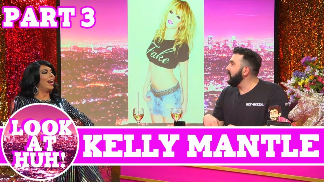 Kelly Mantle: Look at Huh SUPERSIZED Pt 3 on Hey Qween! with Jonny McGovern