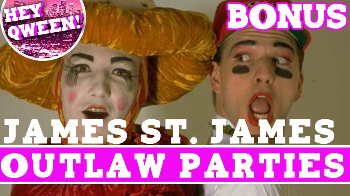 Hey Qween! BONUS: James St James Describes 1980s Outlaw Parties